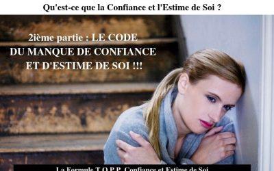 Qu'est-ce que la Confiance et l'Estime de Soi – 2ième partie : DÉCODER LE CODE DU MANQUE DE CONFIANCE ET D'ESTIME DE SOI !